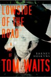 Lowside of the Road: A Life of Tom Waits - Barney Hoskyns