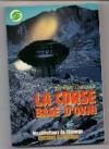 La Corse, base secrete d'OVNI: L'hypnose et les contacts extra-terrestres (Les Carrefours de l'etrange) (French Edition) - Jean Pierre Chambraud