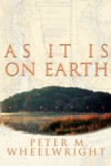 As It Is On Earth - Peter M. Wheelwright