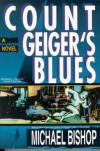 Count Geiger's Blues: A Comedy - Michael Bishop
