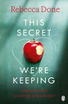 This Secret We're Keeping - Rebecca Done