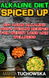 The Alkaline Diet Spiced Up!: 50+ Amazing Asian Alkaline (100% Vegan) Recipes for Weight Loss and Wellness (Alkaline Diet, Alkaline Recipes, Alkaline Cookbook) - Marta Tuchowska