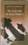 De Slag Om De Blauwbrug - A.F.Th. van der Heijden
