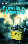 Flowers in a Dumpster - Mark Allan Gunnells