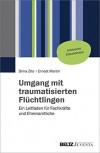 Umgang mit traumatisierten Flüchtlingen: Ein Leitfaden für Fachkräfte und Ehrenamtliche - Dima Zito, Ernest L. Martin