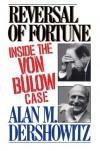 Reversal of Fortune : Inside the Von Bulow Case - Alan M. Dershowitz