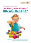 Jak kreatywnie wspierać rozwój dziecka: wspólne gry i twórcze zabawy, dzięki którym rozwiniesz jego zdolności - Krzysztof Minge, Natalia Minge