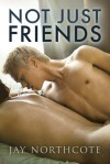 Not Just Friends - Jay Northcote