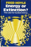Energy or Extinction? The Case for Nuclear Energy - Fred Hoyle
