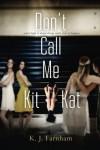 Don't Call Me Kit Kat - K.J. Farnham