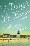 The Things We Knew - Catherine West