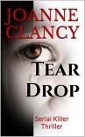 Tear Drop: Serial Killer Thriller (Detective Elizabeth Ireland Crime Thriller Series Book 1) - Joanne Clancy
