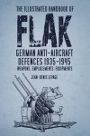 The Illustrated Handbook of Flak: German Anti-Aircraft Defences 1935�1945: Weapons, Emplacements, Equipments - Jean-Denis Lepage