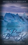 The Prince, a Betrayal, & a Kiss (An Enlighten Series Short Story) - Kristin D Van Risseghem