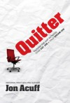 By Jon Acuff Quitter: Closing the Gap Between Your Day Job & Your Dream Job (4.10.2011) - Jon Acuff
