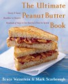 The Ultimate Peanut Butter Book: Savory and Sweet, Breakfast to Dessert, Hundereds of Ways to Use America's Favorite Spread - Bruce Weinstein, Mark Scarbrough