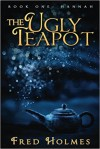 The Ugly Teapot: Book One: Hannah - Fred Holmes