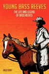 Young Bass Reeves: The Life and Legion of Bass Reeves - Fred Staff