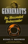 The Absconded Ambassador: Genrenauts Episode 2 - Michael R. Underwood