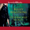 Otherworld Secrets: An Anthology - Kelley Armstrong, Recorded Books LLC, Morgan Hallett, Saskia Maarleveld, Brian Hutchison, Susan Bennett, Johanna Parker