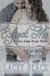 Expect Me (Rivers Edge Book 3) - Lacey Black
