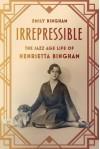 Irrepressible: The Jazz Age Life of Henrietta Bingham - Emily Bingham