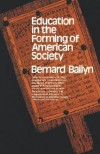 Education in the Forming of American Society: Needs and Opportunities for Study - Bernard Bailyn