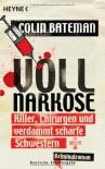 Vollnarkose: Killer, Chirurgen und verdammt scharfe Schwestern - Kriminalroman - Colin Bateman, Alexander Wagner