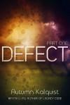 Defect: Part One - Autumn Kalquist