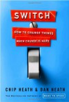 Switch: How to Change Things When Change Is Hard - Dan Heath, Chip Heath