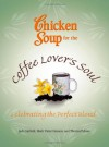Chicken Soup for the Coffee Lover's Soul: Celebrating the Perfect Blend - Jack Canfield, Hansen, Theresa Peluso