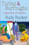 Turing & Burroughs: A Beatnik SF Novel - Rudy Rucker