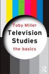 Television Studies: The Basics - Toby Miller