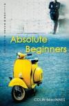 Absolute Beginners (Allison & Busby Classics) - Colin MacInnes