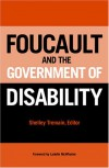 Foucault and the Government of Disability (Corporealities: Discourses of Disability) -