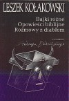 Bajki różne; Opowieści biblijne; Rozmowy z diabłem - Leszek Kołakowski