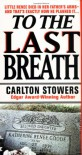 To The Last Breath: Three Women Fight For The Truth Behind A Child's Tragic Murder - Carlton Stowers