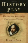 History Play - Rodney Bolt