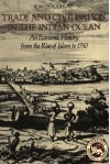 Trade and Civilisation in the Indian Ocean: An Economic History from the Rise of Islam to 1750 - K.N. Chaudhuri