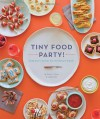 Tiny Food Party!: Bite-Size Recipes for Miniature Meals - Teri Lyn Fisher, Jenny Park