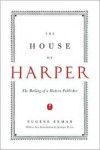 The House of Harper: The Making of a Modern Publisher - Eugene Exman