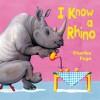 I Know a Rhino - Charles Fuge