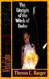 The Disciple of the Witch of Endor (Book 3 in the Witch of Endor series) - Theron C. Barger