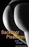 Backdoor Pleasures: Anal Erotica - Alex Algren
