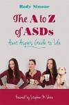 The A to Z of ASDs: Aunt Aspie's Guide to Life - Rudy Simone, Stephen M. Shore