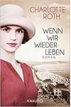 Wenn wir wieder leben: Roman - Charlotte Roth