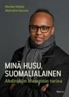Minä Husu, suomalialainen : Abdirahim Husseinin tarina - Markku Hattula, Abdirahim Hussein
