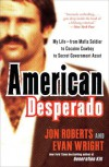 American Desperado: My Life--From Mafia Soldier to Cocaine Cowboy to Secret Government Asset - Jon Roberts, Evan Wright