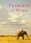 Fearless at Work: Timeless Teachings for Awakening Confidence, Resilience, and Creativity in the Face of Life's Demands - Michael Carroll