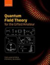 Quantum Field Theory for the Gifted Amateur - Tom Lancaster, Stephen J Blundell
